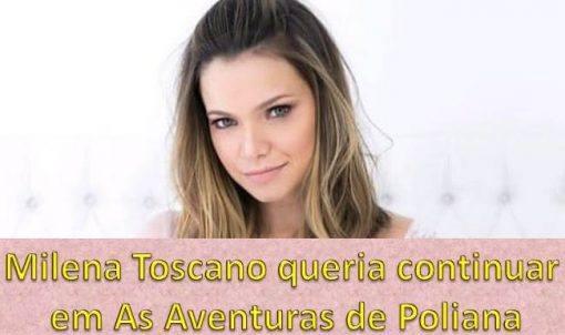 Milena Toscano abre o jogo sobre sua saída de As Aventuras de Poliana